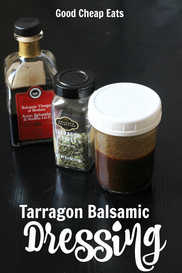 Tarragon Balsamic Salad Dressing Recipe | Good Cheap Eats