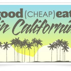 Good Cheap Eats in California – New Feature!