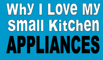 Why I Love My Small Kitchen Appliances