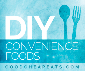 DIY Convenience Foods | Good Cheap Eats