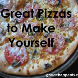 5 Great Pizzas to Make Yourself | Good Cheap Eats