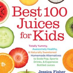 Best 100 Juices for Kids, You Know, That Book I Wrote