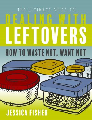 Ultimate Guide to Dealing with Leftovers