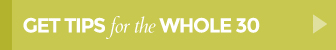 Get Tips for the Whole 30