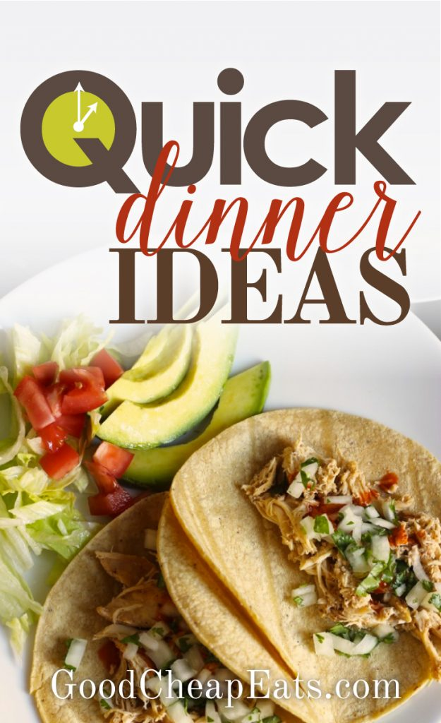 Quick Dinner Ideas   A Series from GoodCheapEats.com