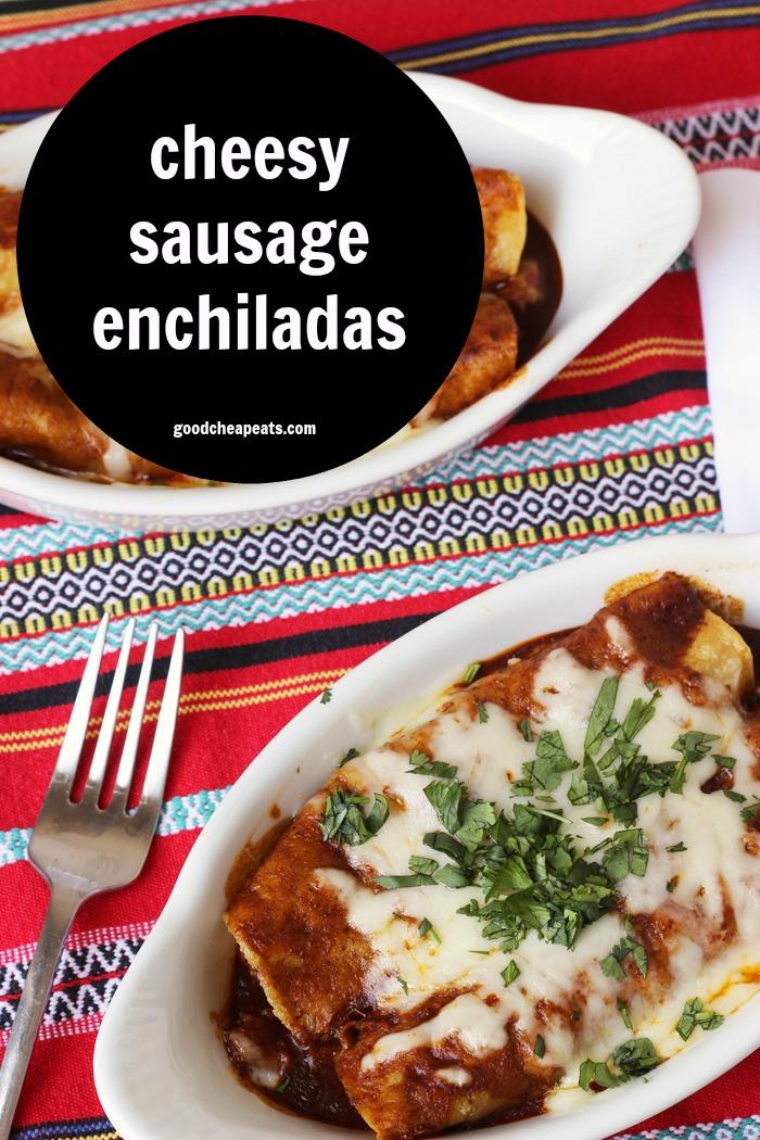 Cheesy Sausage Enchiladas | Good Cheap Eats
